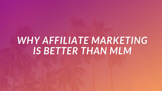 why affiliate marketing is better than mlm